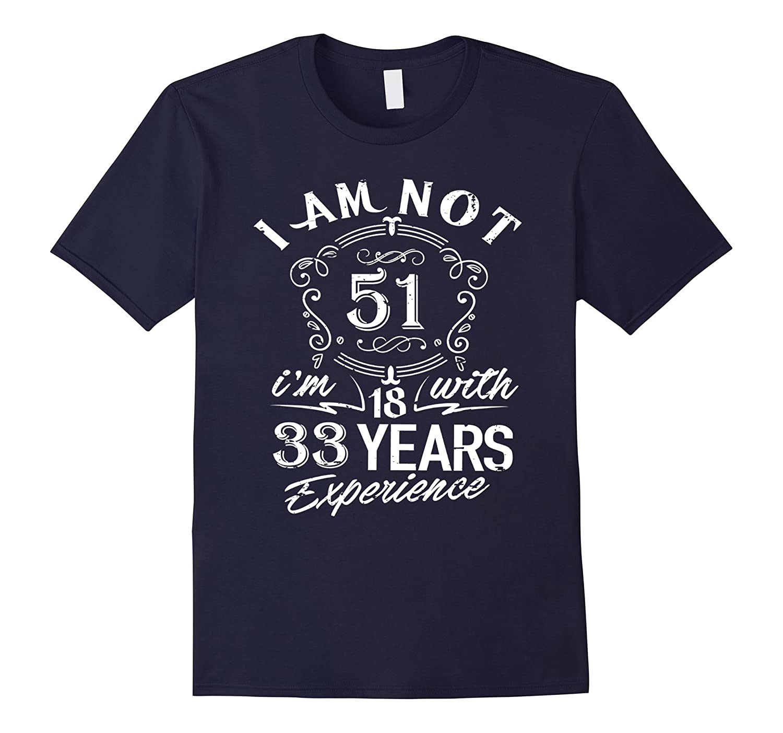 51st Birthday Gift T-Shirt I'm not 51 Years Old Bday Shirt-BN