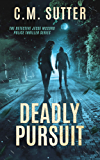 Deadly Pursuit: A Riveting Crime Thriller (The Detective Jesse McCord Police Thriller Series Book 3)
