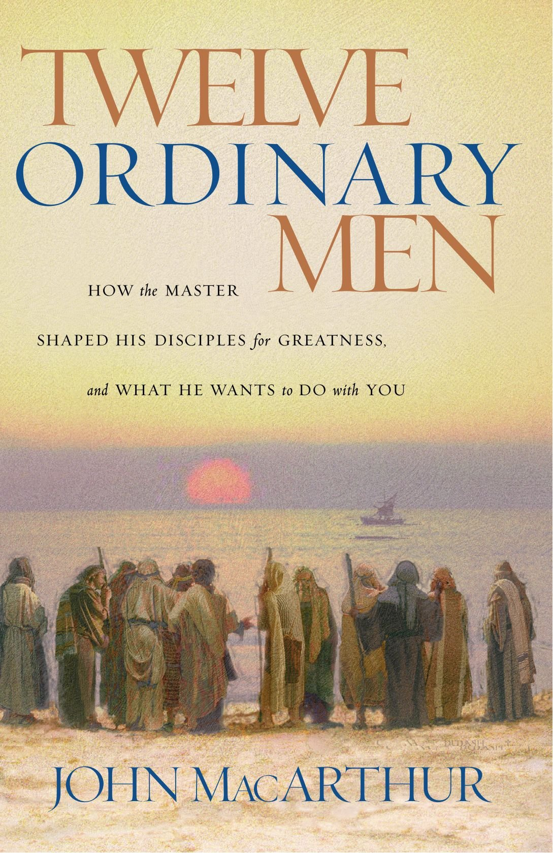 Twelve Ordinary Men: How the Master Shaped His Disciples for Greatness, and What He Wants to Do with You by HarperCollins Christian Pub.