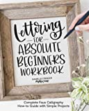 Lettering for Absolute Beginners Workbook: Complete Faux Calligraphy How-to Guide with Simple Projects (Fox Chapel…