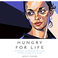 Hungry for Life: A Memoir Unlocking the Truth Inside an Anorexic Mind