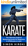 Karate: The Ultimate Beginners Guide to Mastering Karate in 30 Minutes or Less (Karate - Karate for Beginners - Tai Chi - Martial Arts - How to Fight - Self Defense - Taoism) (English Edition)