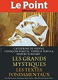 Les grands mystiques: Les textes de Catherine de Sienne, Thérèse de Lisieux, François d'Assise, Thérèse d'Avilla, Maître Eckhart…