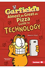 Garfield's ® Almost-as-Great-as-Pizza Guide to Technology (Garfield's ® Fat Cat Guide to STEM Breakthroughs) Kindle Edition
