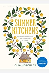 Summer Kitchens: Recipes and Reminiscences from Every Corner of Ukraine Kindle Edition