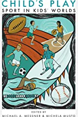 Child's Play: Sport in Kids' Worlds (Critical Issues in Sport and Society) Kindle Edition