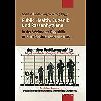 Public Health, Eugenik und Rassenhygiene in der Weimarer Republik und im Nationalsozialismus: Gesundheit und Krankheit als Vision der Volksgemeinschaft