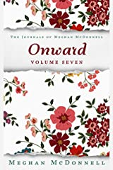 Onward: Volume Seven (The Journals of Meghan McDonnell Book 7) Kindle Edition