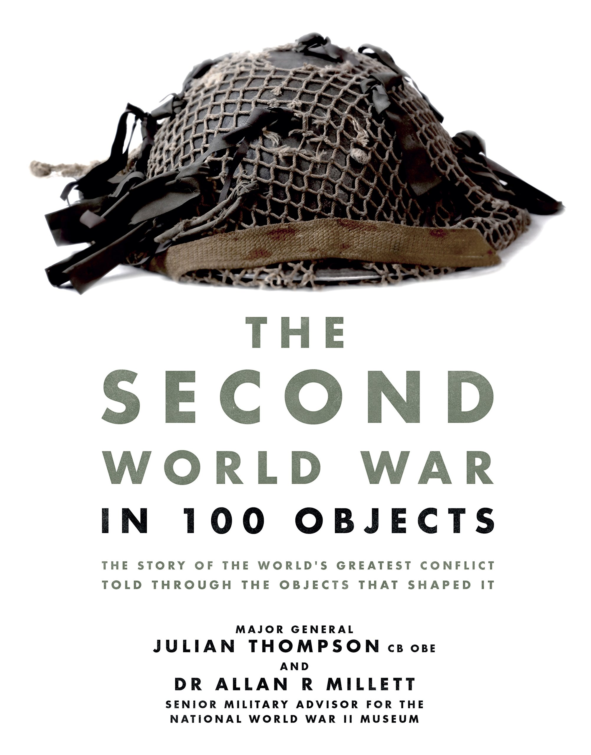 Read Online The Second World War in 100 Objects: The Story of the World's Greatest Conflict Told Through the Objects That Shaped It ebook