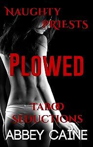 Plowed: Naughty Priests Taboo Seductions