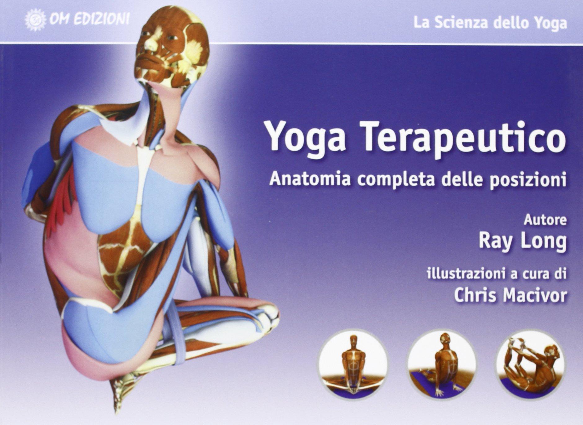 Yoga terapeutico. Anatomia completa delle posizioni La ...