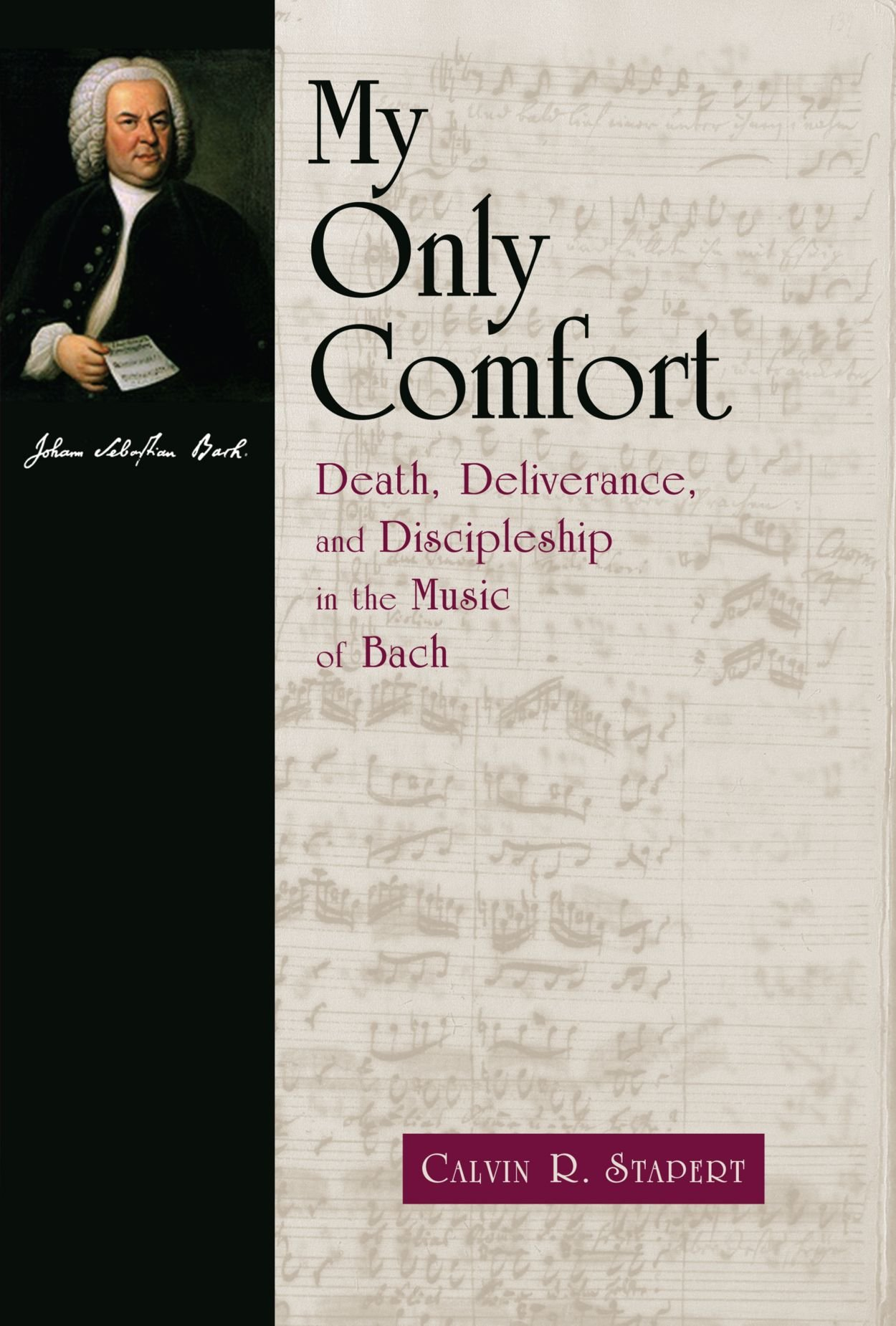 Read Online My Only Comfort: Death, Deliverance, and Discipleship in the Music of Bach (Calvin Institute of Christian Worship Liturgical Studies) ebook