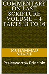 Commentary on Last Scripture Volume – 4 Parts 13 to 16: Praiseworthy Principle Kindle Edition