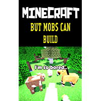Funny Minecraft Comic: But Mobs Can Build - Interesting Story