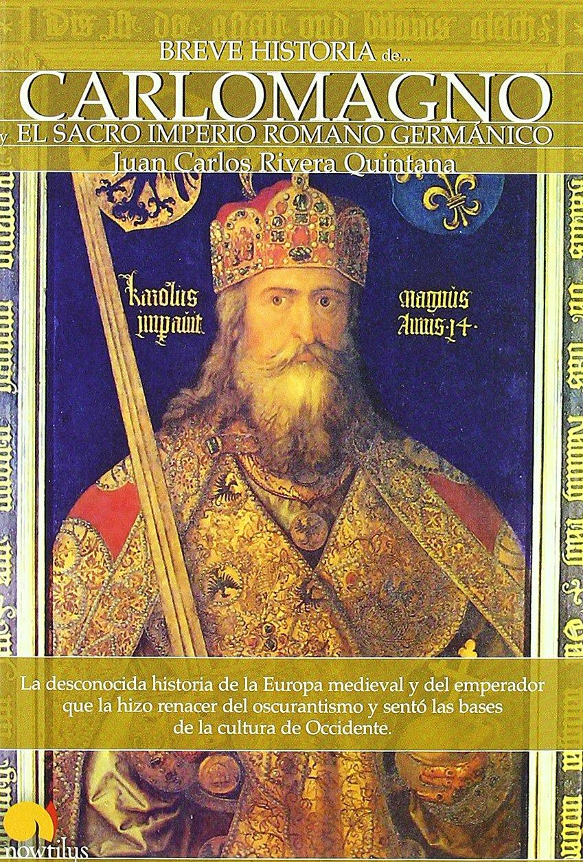Read Online Breve Historia de Carlomagno y el Sacro Imperio Romano Germanico (Breve historia/ Brief History) (Spanish Edition) pdf