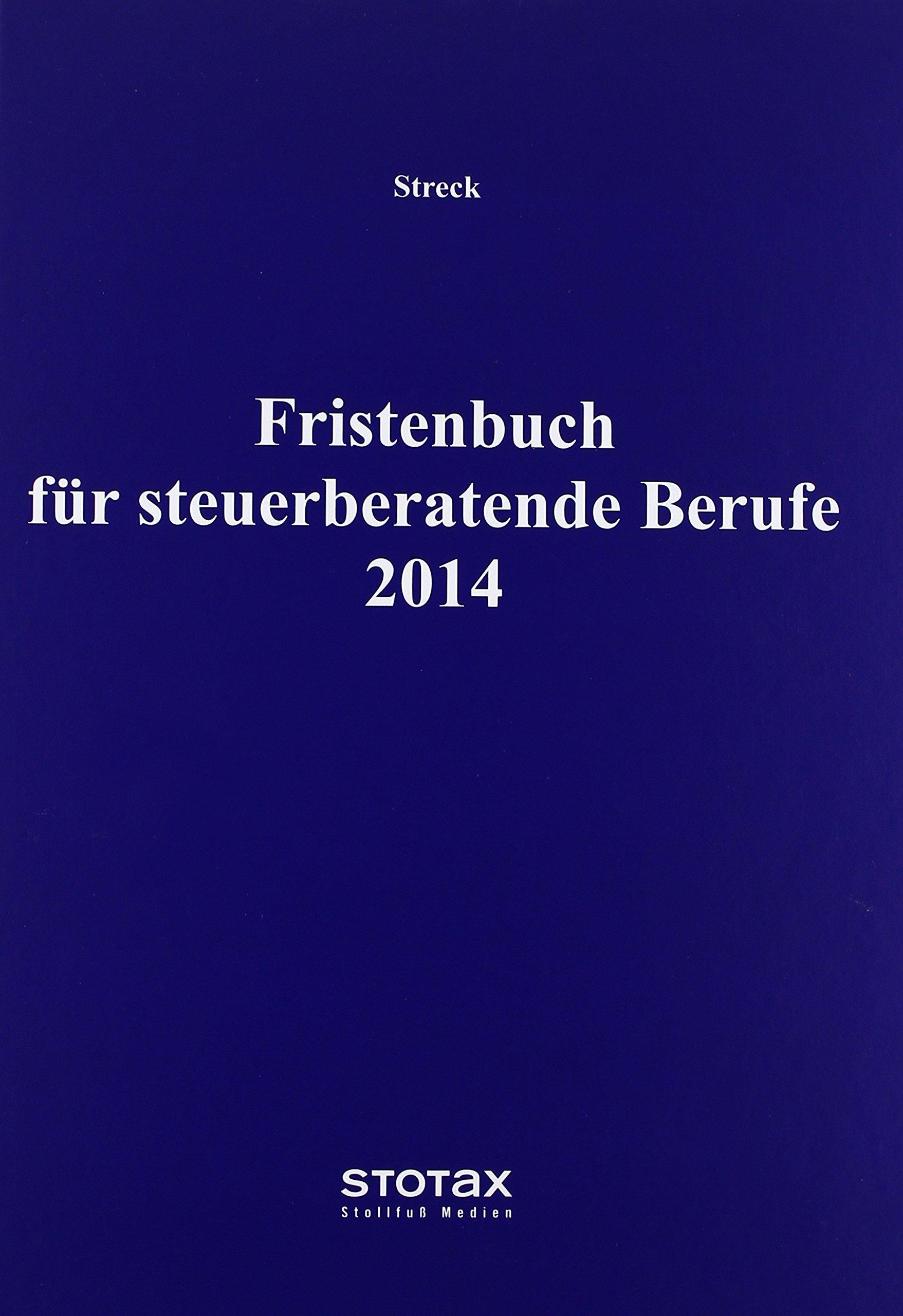 Fristenbuch für steuerberatende Berufe 2014 Gebundenes Buch – 28. August 2013 Michael Streck Stollfuß 308363014X Steuern