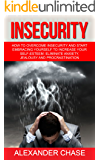 Insecurity: How To Overcome Insecurity And Start Embracing Yourself To Increase Your Self-Esteem, Eliminate Anxiety, Jealousy and Procrastination (Motivational ... Solve Inner Issues, Self Confidence)