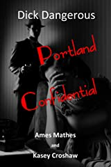 Portland Confidential: Dick Dangerous Kindle Edition