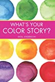 What's Your Color Story?: A Guided Journal Coloring Book to Spark Your Creative Energy and Ignite Your Love of Color