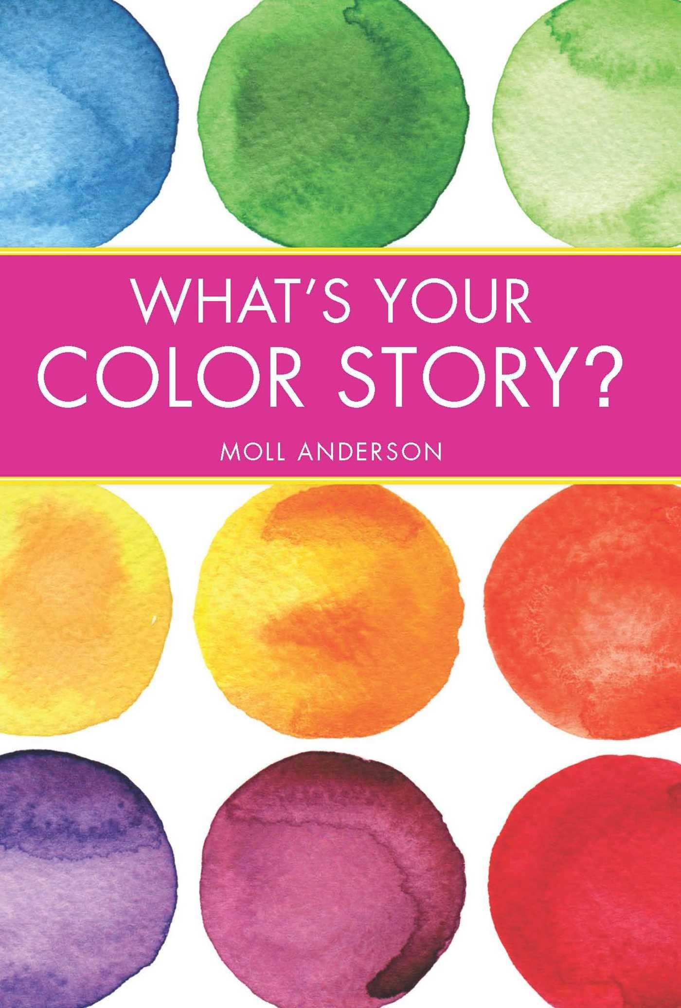 Read Online What's Your Color Story?: A Guided Journal Coloring Book to Spark Your Creative Energy and Ignite Your Love of Color PDF ePub book