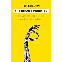 The Change Function: Why Some Technologies Take Off and Others Crash and Burn (English Edition)