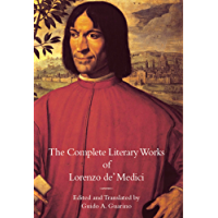 "The Complete Literary Works of Lorenzo de' Medici, ""The Magnificent"" (Italica Press Medieval & Renaissance Texts)"