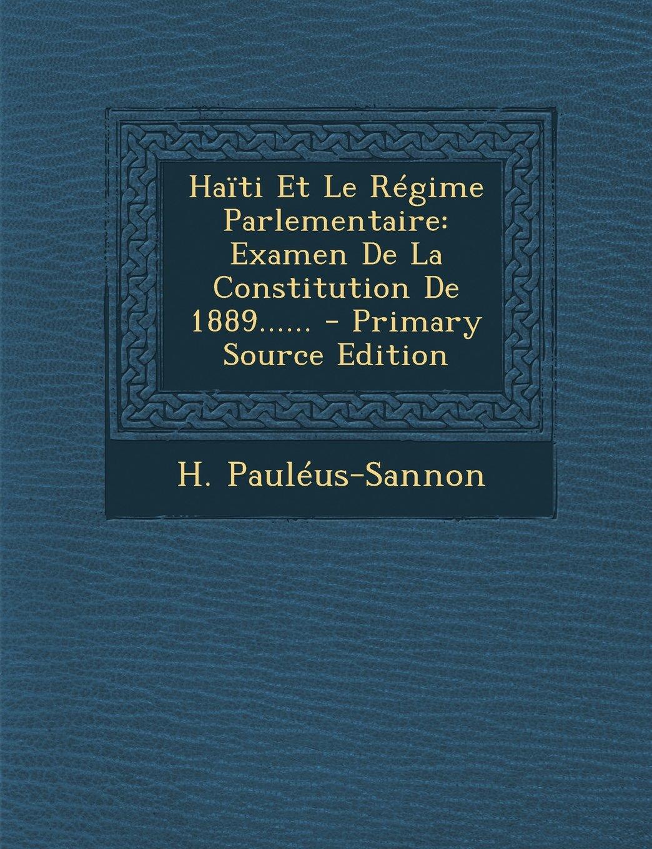 Haïti Et Le Régime Parlementaire: Examen De La Constitution De 1889...... - Primary Source Edition (Spanish Edition)
