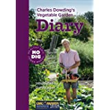 Charles Dowding's Vegetable Garden Diary: No Dig, Healthy Soil, Fewer Weeds, 3rd Edition