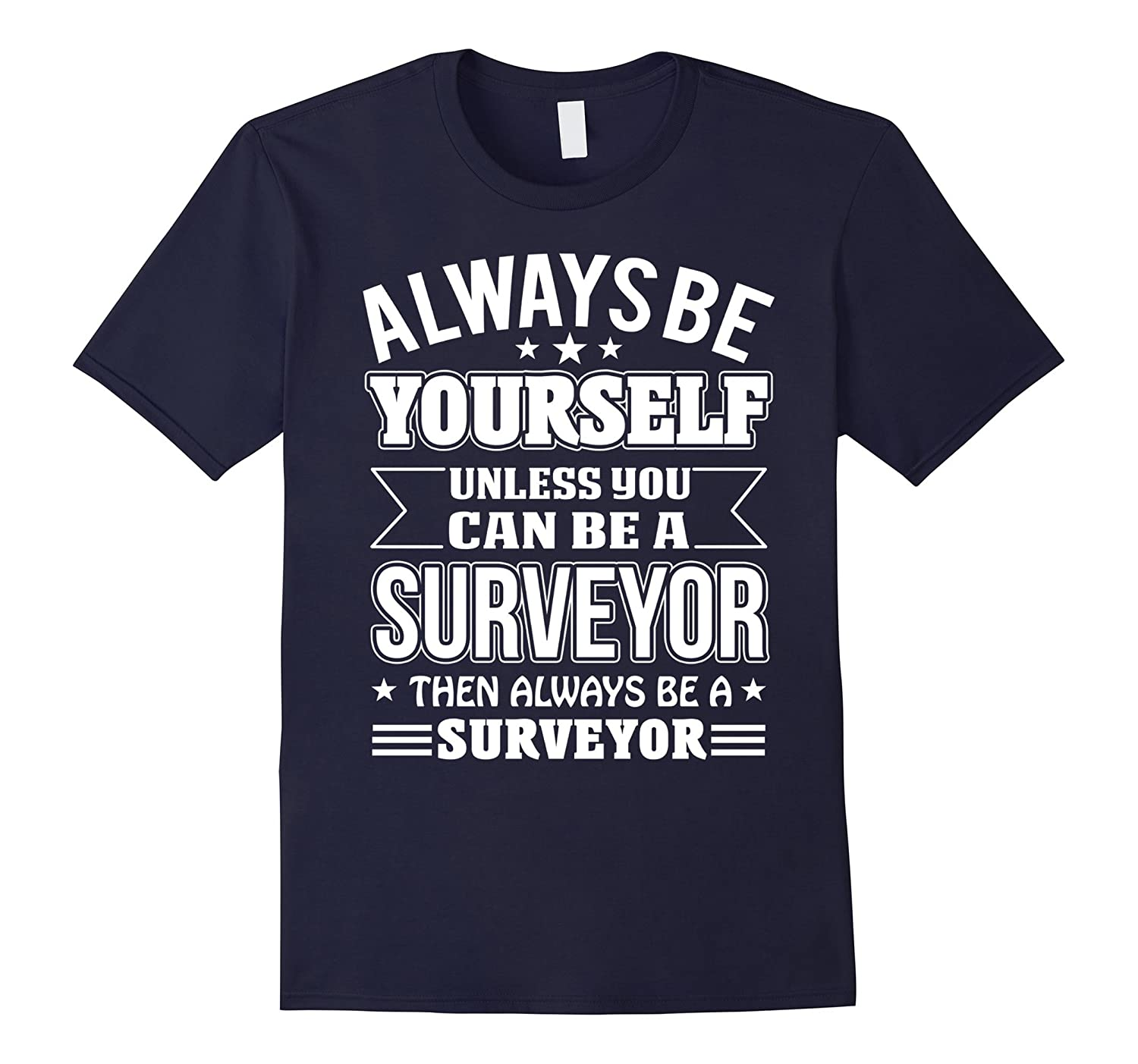 Always Be A Surveyor T-shirt Unless You Can Be A Surveyor-TD