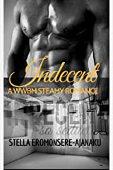 Indecent: A WWBM Steamy Romance Kindle Edition