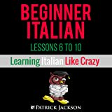 Learn Italian with Learn Beginner Italian Lessons 6-10: From Learning Like Crazy