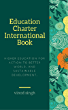 Education Charter International: Higher Education for Action to Better World, and Sustainable Development; (Volume 1)