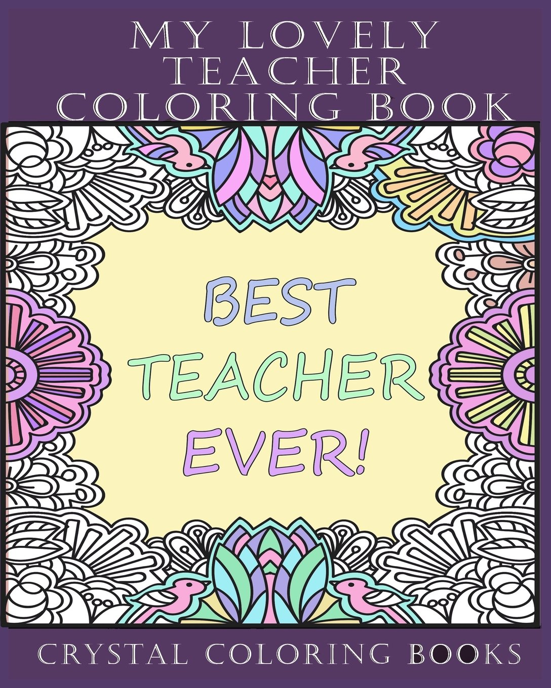 My Lovely Teacher Coloring Book 30 My Lovely Teacher Coloring Pages Stress Relief Teacher Adult Coloring Pages The Perfect Gift For Anyone That Or A Great Thank You Teacher Gift Volume