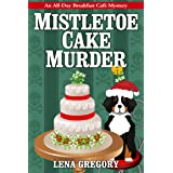 Mistletoe Cake Murder (All-Day Breakfast Cafe Mystery Book 6)