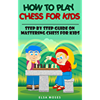 HOW TO PLAY CHESS FOR KIDS: Step by Step Guide on Mastering Chess for Kids (English Edition)
