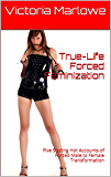 True-Life Forced Feminization: Five Sizzling Hot Accounts of Forced Male to Female Transformation (English Edition)