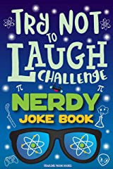 Try Not to Laugh Challenge Nerdy Joke Book: Funny Geek Jokes, Nerd Puns, Difficult Jokes, Riddles, Nerdy One Liners, LOL Science Stuff, Fun Geeky Interactive Game for Boys, Girls, Kids & Adults! Kindle Edition