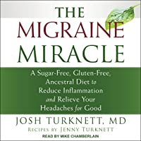 The Migraine Miracle: A Sugar-Free, Gluten-Free, Ancestral Diet to Reduce Inflammation and Relieve Your Headaches for…