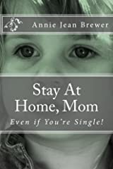 Stay At Home, Mom: Even if You're Single! Kindle Edition