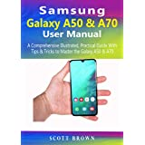 Samsung Galaxy A50 & A70 User Manual: A Comprehensive Illustrated, Practical Guide with Tips & Tricks to Master the Samsung G