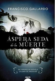 Áspera seda de la muerte (Algaida Literaria - Premio De Novela Ciudad De Badajoz)