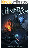 The Chimera Jar: The Aegis of Merlin Book 3