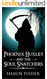 Phoenix Huxley and the Soul Snatchers (English Edition)