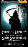 Phoenix Huxley and the Soul Snatchers (English Edition)