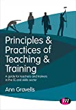 Principles and Practices of Teaching and Training: A guide for teachers and trainers in the FE and skills sector (Further Education and Skills)