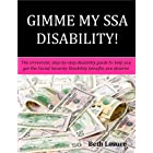 GIMME MY SSA DISABILITY!: The step-by-step disability guide to help you get the Social Security Disability benefits you deser