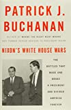 Nixon's White House Wars: The Battles That Made and Broke a President and Divided America Forever