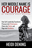 Her Middle Name Is Courage: How Self-Leadership Transforms Pressure Into Performance, Chaos Into Clarity, And Rage Into Resilience