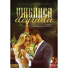 Vingança Dourada: Nos Braços Da Máfia (Livro 1) (Portuguese Edition) Nov 19, 2018