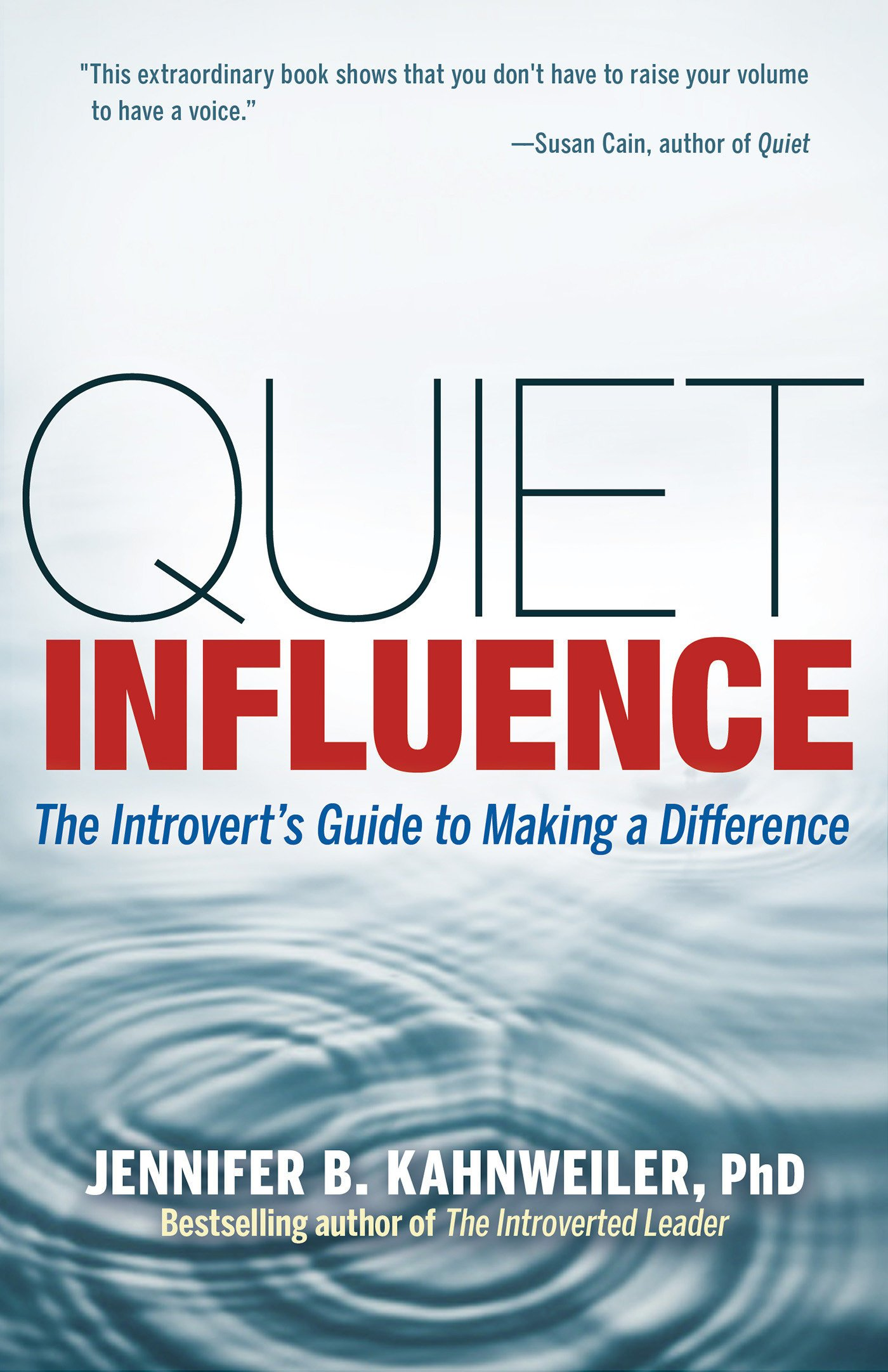 Quiet Influence: The Introvert's Guide to Making a Difference: Jennifer B.  Kahnweiler: 9781609945626: Books - Amazon.ca